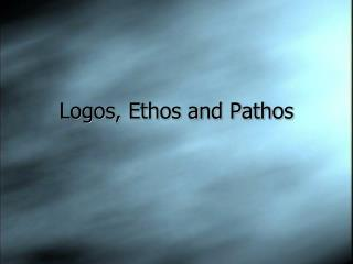 Logos, Ethos and Pathos