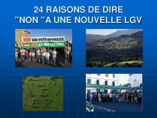 """24 RAISONS DE DIRE  """" NON  """" A UNE NOUVELLE LGV"""