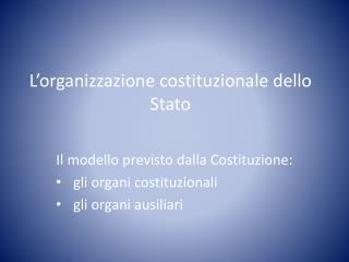 L'organizzazione costituzionale dello Stato