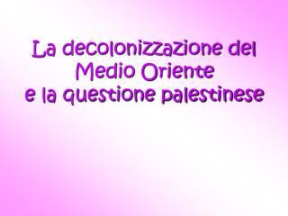 La decolonizzazione del Medio Oriente  e la questione palestinese