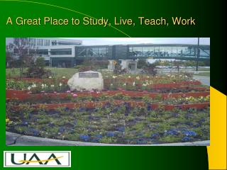 A Great Place to Study, Live, Teach, Work