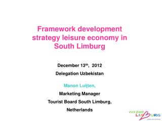 Framework development strategy leisure economy in South Limburg December 13 th ,  2012