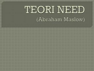 TEORI NEED (Abraham Maslow)