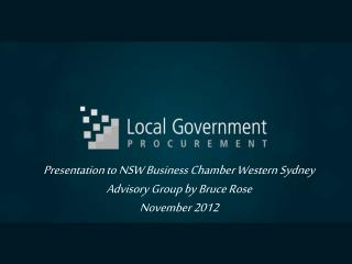 Presentation to NSW Business Chamber Western Sydney Advisory Group by Bruce Rose November 2012