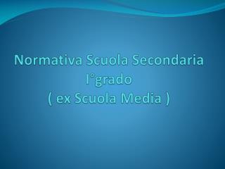 Normativa Scuola Secondaria  I°grado ( ex Scuola Media )