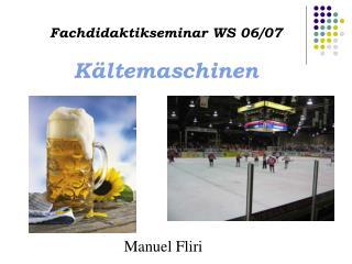 Fachdidaktikseminar WS 06/07 Kältemaschinen