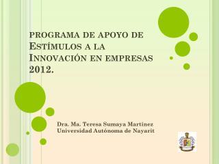 programa de apoyo de Estímulos  a la Innovación  en empresas 2012.