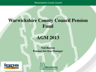 Warwickshire County Council Pension Fund AGM 2013 Neil Buxton   Pension Services Manager