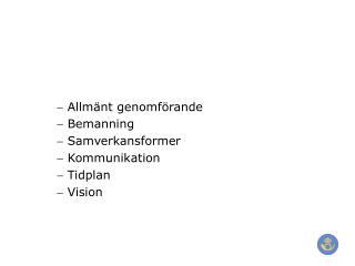 Allmänt genomförande  Bemanning   Samverkansformer  Kommunikation  Tidplan  Vision