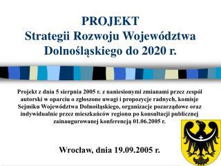 PROJEKT S trategii  R ozwoju  W ojewództwa  D olnośląskiego do  2020  r .