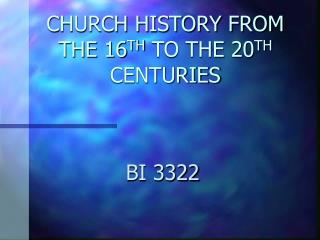 CHURCH HISTORY FROM THE 16 TH  TO THE 20 TH  CENTURIES