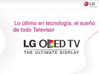 Lo  último  en  tecnología , el  sueño  de  todo Televisor