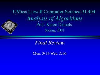UMass Lowell Computer Science 91.404 Analysis of Algorithms Prof. Karen Daniels Spring, 2001