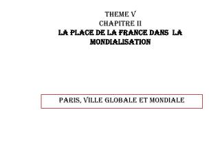 THEME V CHAPITRE II LA PLACE DE LA France DANS  LA MONDIALISATION