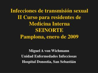 Miguel A von Wichmann Unidad Enfermedades Infecciosas Hospital Donostia, San Sebastián