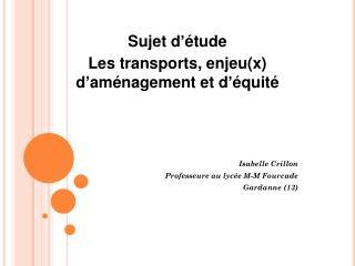 Sujet d'étude Les transports, enjeu(x) d'aménagement et d'équité Isabelle Crillon