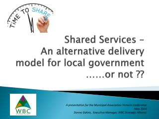 Shared Services – An alternative delivery model for local government ……or not ??