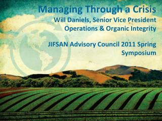 Managing Through a Crisis Will Daniels, Senior Vice President Operations & Organic Integrity