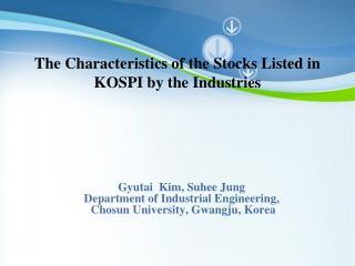 Gyutai  Kim, Suhee Jung Department of Industrial Engineering,  Chosun University, Gwangju, Korea