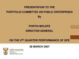 PRESENTATION TO THE  PORTFOLIO COMMITTEE ON PUBLIC ENTERPRISES By PORTIA MOLEFE  DIRECTOR-GENERAL