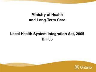 Ministry of Health  and Long-Term Care Local Health System Integration Act, 2005 Bill 36