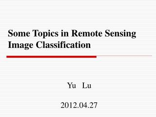 Some Topics in Remote Sensing Image Classification