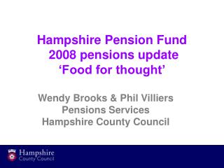 Hampshire Pension Fund  2008 pensions update 'Food for thought'