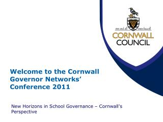 Welcome to the Cornwall Governor Networks' Conference 2011