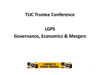 TUC Trustee Conference LGPS Governance, Economics & Mergers