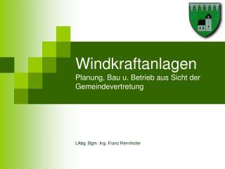 Windkraftanlagen Planung, Bau u. Betrieb aus Sicht der Gemeindevertretung