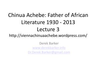 Chinua Achebe: Father of African Literature 1930 - 2013 Lecture  3