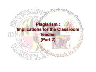 Plagiarism :  Implications for the Classroom Teacher (Part 2)