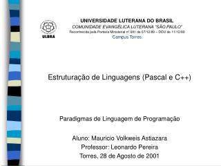 Estruturação de Linguagens (Pascal e C++) Paradigmas de Linguagem de Programação