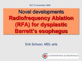 Novel developments Radiofrequency Ablation (RFA) for dysplastic Barrett's esophagus