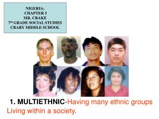 1. MULTIETHNIC - Having many ethnic groups Living within a society.