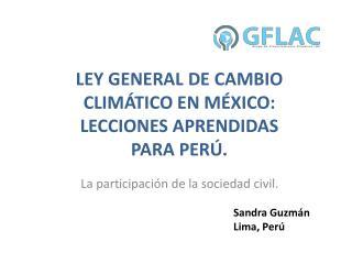 LEY GENERAL DE CAMBIO CLIMÁTICO EN MÉXICO: LECCIONES APRENDIDAS PARA PERÚ.