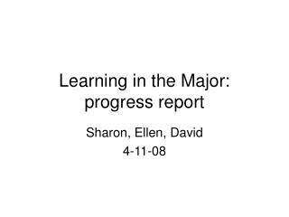 Learning in the Major: progress report