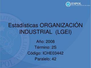 Estadísticas ORGANIZACIÓN INDUSTRIAL  (LGEI)
