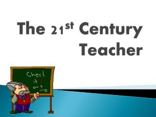 The 21 st  Century Teacher