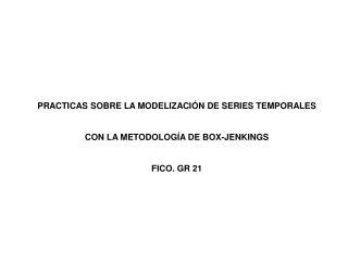 PRACTICAS SOBRE LA MODELIZACIÓN DE SERIES TEMPORALES  CON LA METODOLOGÍA DE BOX-JENKINGS