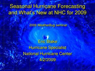 Seasonal Hurricane Forecasting and What's New at NHC for 2009