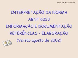 INTERPRETAÇÃO DA NORMA  ABNT 6023 INFORMAÇÃO E DOCUMENTAÇÃO REFERÊNCIAS – ELABORAÇÃO