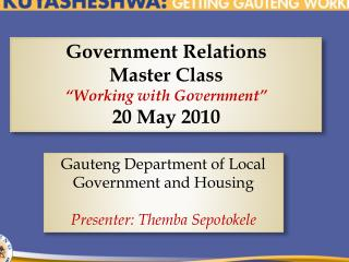 Government Relations  Master Class �Working with Government� 20 May 2010