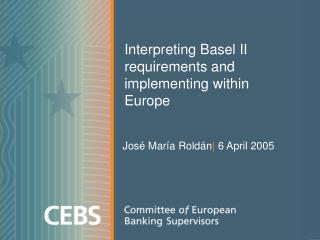 Interpreting Basel II requirements and implementing within Europe