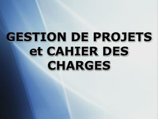 GESTION DE PROJETS et CAHIER DES CHARGES