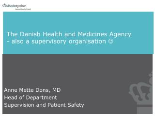 The Danish  Health and Medicines Agency  -  also a supervisory  organisation 