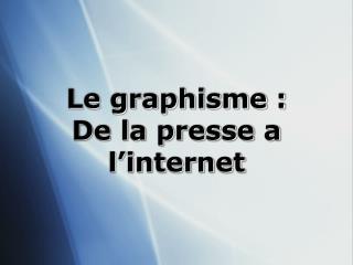 Le graphisme : De la presse a l�internet