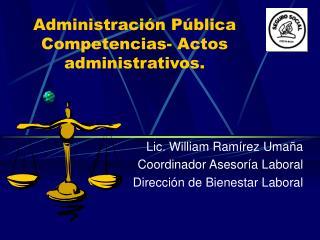 Administración Pública Competencias- Actos administrativos.