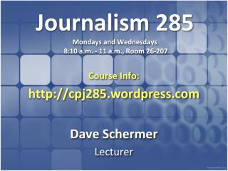 Journalism 285 Mondays and Wednesdays  8:10 a.m. - 11 a.m., Room 26-207