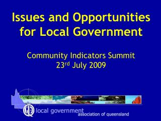 Issues and Opportunities for Local Government Community Indicators Summit 23 rd  July 2009